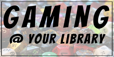 Gaming @ Your Library Image: Assorted dice with the caption